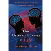 【预订】Our Ultimate Purpose in Life: The Grand Order of Design