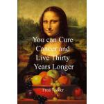 预订 You Can Cure Cancer and Live Thirty Years Longer [ISBN:9