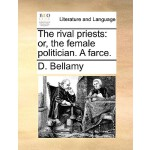 【预订】The Rival Priests: Or, the Female Politician. a Farce.