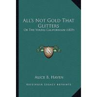 预订 All's Not Gold That Glitters: Or the Young Californian (