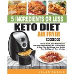 预订 5 Ingredients or Less Keto Diet Air Fryer Cookbook: Top