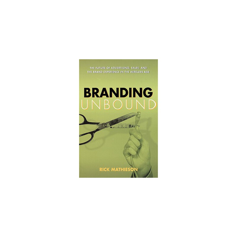 【预订】Branding Unbound: The Future of Advertising, Sales, and the Brand Experience in the Wireless Age 预订商品,需要1-3个月发货,非质量问题不接受退换货。