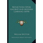 预订 Reflections Upon Ancient and Modern Learning (1694) [ISB