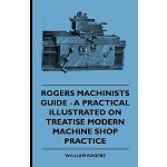 预订 Rogers Machinists Guide - A Practical Illustrated Treati