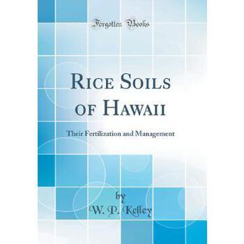 【预订】Rice Soils of Hawaii: Their Fertilization and Management (Classic Reprint) 预订商品,需要1-3个月发货,非质量问题不接受退换货。