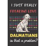预订 I Just Really Freaking Love Dalmatian. Is That A Problem