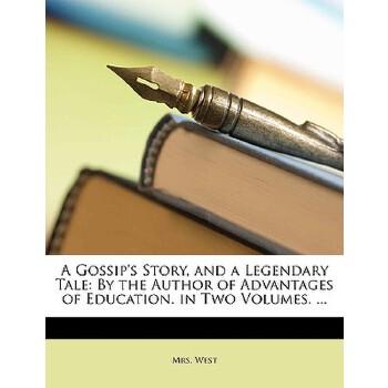 【预订】A Gossip's Story, and a Legendary Tale: By the Author of Advantages of Education. in Two Volumes. ... 预订商品,需要1-3个月发货,非质量问题不接受退换货。
