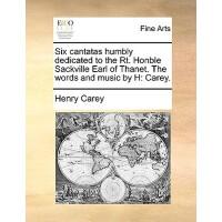 【预订】Six Cantatas Humbly Dedicated to the Rt. Honble Sackvil
