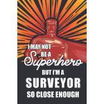 预订 I May Not Be a Superhero But I'm a Surveyor So Close Eno