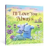 英文原版绘本 I'll Love You Always 我会永远爱你 亲情启蒙绘本 大开 儿童图画故事书 作者Mark