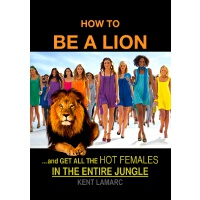 How to be a Lion: …and get all the hot females in the entir