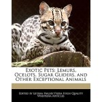 预订 Exotic Pets: Lemurs, Ocelots, Sugar Gliders, and Other E