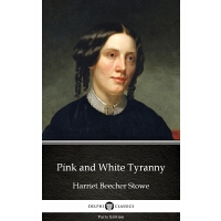 Pink and White Tyranny by Harriet Beecher Stowe - Delphi Cl