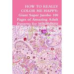 预订 How to Really Color Me Happy: Giant Super Jumbo 100 Page