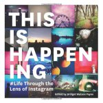 This Is Happening Life Through the Lens of Instagram ISBN:9