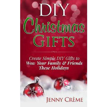 预订 DIY Christmas Gifts: Create Simple DIY Gifts to Wow Your Family & Friend [ISBN:9781505673944] 美国发货无法退货 约五到八周到货