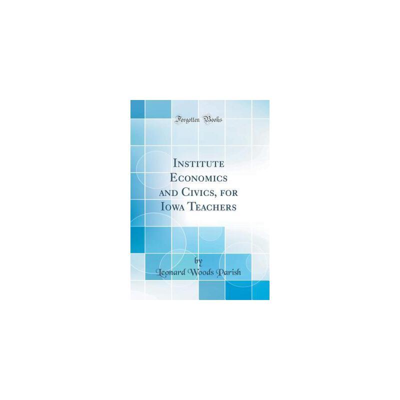 【预订】Institute Economics and Civics, for Iowa Teachers (Classic Reprint) 预订商品,需要1-3个月发货,非质量问题不接受退换货。