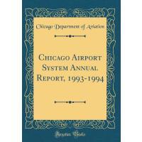 【预订】Chicago Airport System Annual Report, 1993-1994 (Classi