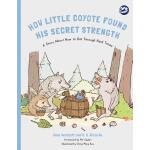 预订 How Little Coyote Found His Secret Strength: A Story abo