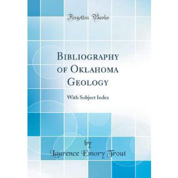 预订 Bibliography of Oklahoma Geology: With Subject Index (Classic Reprint)[ISBN:9780656950683] 美国发货无法退货,约五到八周到货