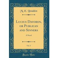 【预订】Lucius Davoren, or Publican and Sinners, Vol. 3: A Nove