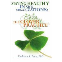 【预订】Staying Healthy in Sick Organizations: The Clover Pract