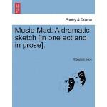 预订 Music-Mad. a Dramatic Sketch [in One Act and in Prose].