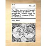 【预订】The Albion Queens: Or, the Death of Mary Queen of Scotl