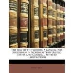 【预订】The Way of the Woods: A Manual for Sportsmen in Northea