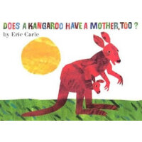 Eric Carle: Does a Kangaroo Have a Mother, Too? [Board Book