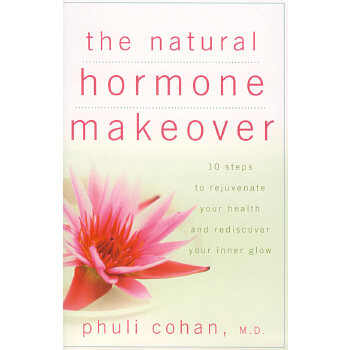 天然荷尔蒙的形成:恢复你的健康、再现你的容光10步曲 The Natural Hormone Makeover