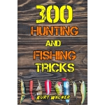 预订 300 Hunting and Fishing Tricks: Hunt, Track, Shoot, Cook
