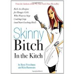 Skinny Bitch in the Kitch: Kick-ass Solutions for Hungry Gi