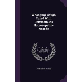 预订 Whooping-Cough Cured with Pertussin, Its Homoeopathic Nosode [ISBN:9781358460555] 美国发货无法退货 约五到八周到货