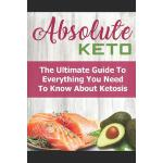 预订 Absolute Keto: The Ultimate Guide to Everything You Need