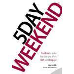 【预订】5 Day Weekend: Freedom to Make Your Life and Work Rich