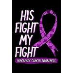 预订 His Fight My Fight: Pancreatic Cancer Notebook to Write
