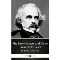 The Snow-Image, and Other Twice-Told Tales by Nathaniel Haw
