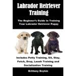 预订 Labrador Retriever Training: The Beginner's Guide to Tra