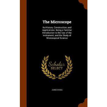 【预订】The Microscope: Its History, Construction, and Applications: Being a Familiar Introduction to the Use of the Instrument, and the Study 预订商品,需要1-3个月发货,非质量问题不接受退换货。