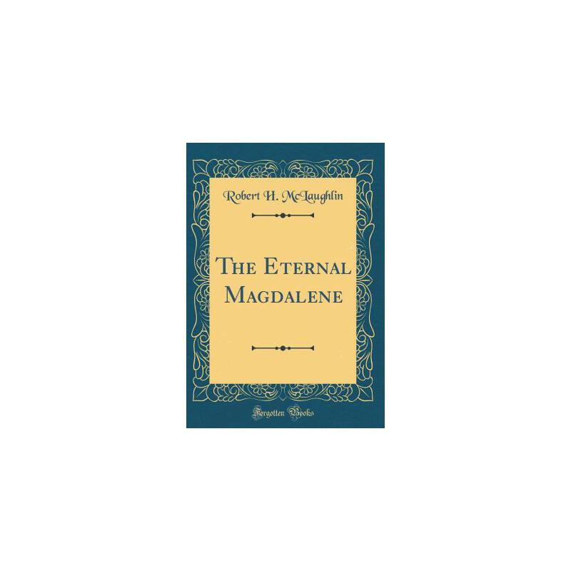 【预订】The Eternal Magdalene (Classic Reprint) 预订商品,需要1-3个月发货,非质量问题不接受退换货。