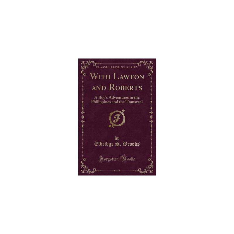 【预订】With Lawton and Roberts: A Boy's Adventures in the Philippines and the Transvaal (Classic Reprint) 预订商品,需要1-3个月发货,非质量问题不接受退换货。