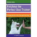 预订 Fetching the Perfect Dog Trainer: Getting the Best for Y