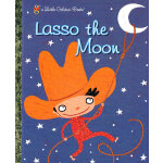 Lasso the Moon (Little Golden Book) 月亮索(金色童书)ISBN 9780375832895