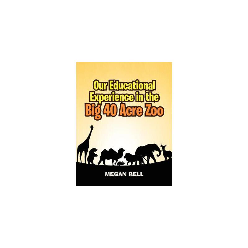 【预订】Our Educational Experience in the Big 40 Acre Zoo 预订商品,需要1-3个月发货,非质量问题不接受退换货。