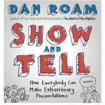Show and Tell: How Everybody Can Make Extraordinary Present
