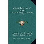 预订 Jasper Douthit's Story: The Autobiography of a Pioneer (