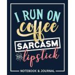 预订 I Run on Coffee, Sarcasm & Lipstick: Notebook & Journal