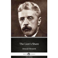 The Lion's Share by Arnold Bennett - Delphi Classics (Illus