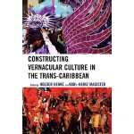 预订 Constructing Vernacular Culture in the Trans-Caribbean [